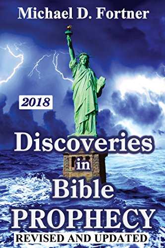 Discoveries in Bible Prophecy: Revised and Updated 2018 (Bible Prophecy Revealed Book 1) (Understanding The Prophecy Of Daniel 70 Weeks)