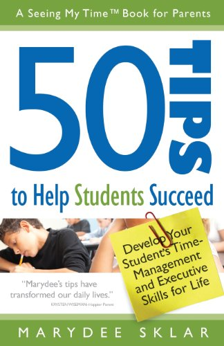 50 Tips to Help Students Succeed: Develop Your Student's Time-Management and Executive Skills for Life