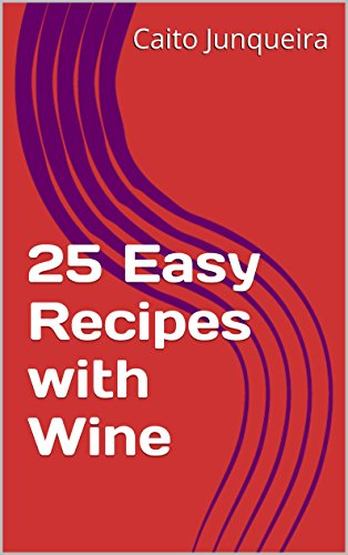 25 Easy Recipes with Wine (Easy Feast Book 1) -