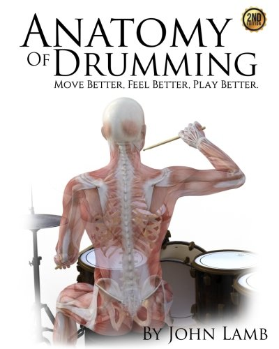 (Anatomy of Drumming: Move Better, Feel Better, Play Better)