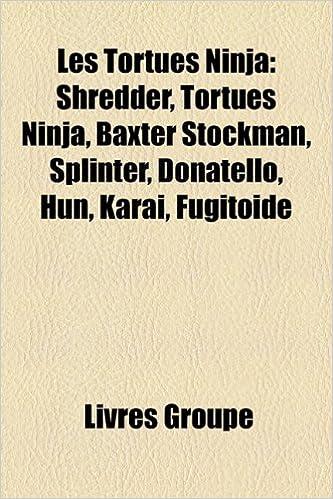 Les Tortues Ninja: Shredder, Tortues Ninja, Baxter Stockman ...