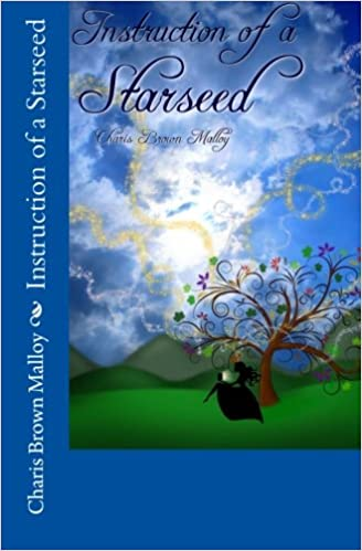 Instruction of a Starseed: Charis Brown Malloy: 9781466207417
