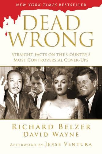 Download Dead Wrong: Straight Facts on the Country's Most Controversial Cover-Ups PDF