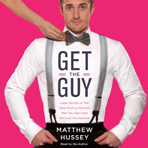 Get the Guy: Learn Secrets of the Male Mind to Find the Man You Want and the Love You Deserve Audiobook [Free Download by Trial] thumbnail