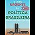 O Livro Urgente da Política Brasileira, 2a Edição: Um guia para entender a política e o Estado no Brasil