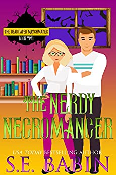 The Nerdy Necromancer (The Deadicated Matchmaker Book 1) by [Babin, S.E. ]