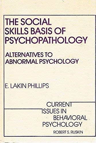 Social Skills Basis of Psychopathology: Alternatives to Abnormal Psychology (Current issues in behavioral psychology)