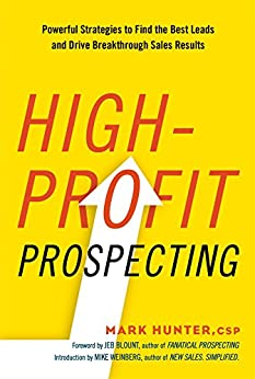High-Profit Prospecting: Powerful Strategies to Find the Best Leads and Drive Breakthrough Sales Results  by [Hunter, Mark]