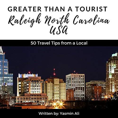 Greater Than a Tourist – Raleigh, North Carolina, USA: 50 Travel Tips from a Local