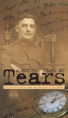 A Hundred Years of Tears: One Soldier's Story from the Savannah to the Somme