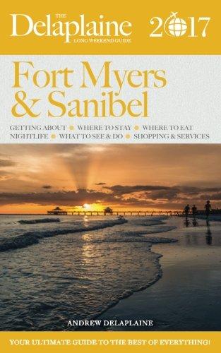 FORT MYERS & SANIBEL - The Delaplaine 2017 Long Weekend Guide (Long Weekend Guides)