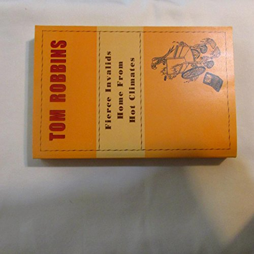 Fierce Invalids Home from Hot Climates 1st (first) edition by Tom Robbins published by Bantam (2000) [Paperback]