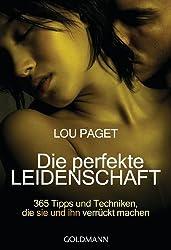 Die perfekte Leidenschaft: 365 Tipps und Techniken, die sie und ihn verrückt machen (German Edition)