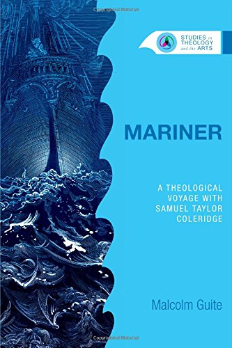 Mariner: A Theological Voyage with Samuel Taylor Coleridge (Studies in Theology and the Arts)