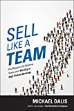 Sell Like a Team: The Blueprint for Building Teams that Win Big at High-Stakes Meetings (Business Books)