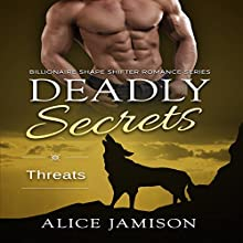 Deadly Secrets Threats: Billionaire Shape-Shifter Romance Series, Book 5 Audiobook by Alice Jamison Narrated by Shawna Crawley