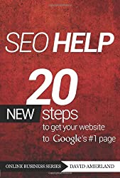 Seo Help: 20 New Search Engine Optimization Steps to Get Your Website to Google's #1 Page (Online Business)