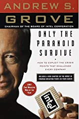 Only the Paranoid Survive: How to Exploit the Crisis Points That Challenge Every Company by Andrew S. Grove(2007-03-27) Unknown Binding