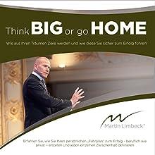 Think BIG or go HOME: Wie aus Ihren Träumen Ziele werden und wie diese Sie sicher zum Erfolg führen! Hörbuch von Martin Limbeck Gesprochen von: Martin Limbeck