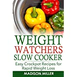 WEIGHT WATCHERS RECIPES: Weight Watchers Slow Cooker Cookbook The SmartPoints Di: Easy Crockpot Recipes for Rapid Weight Loss including SmartPointTM (Weight Watchers Smart Point Recipes)