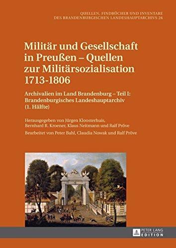 Militär und Gesellschaft in Preußen – Quellen zur Militärsozialisation 1713–1806: Archivalien im Land Brandenburg – Teil I: Brandenburgisches ... Landeshauptarchivs (German Edition)
