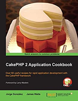 CakePHP 2 Application Cookbook by [Watts,  James, González,  Jorge]