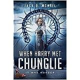 When Harry Met Chunglie: it was murder. A Cozy Scifi Murder Mystery