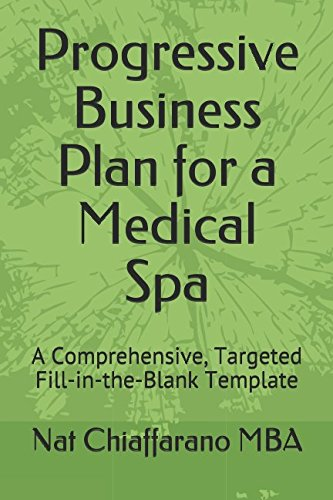 Medical Spa - Progressive Business Plan for a Medical Spa: A Comprehensive, Targeted Fill-in-the-Blank Template