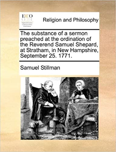 Book The substance of a sermon preached at the ordination of the Reverend Samuel Shepard, at Stratham, in New Hampshire, September 25. 1771. by Samuel Stillman (2010-06-24)