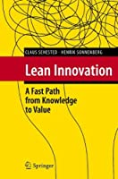 Lean Innovation: A Fast Path from Knowledge to Value Front Cover
