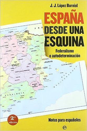 España desde una esquina - federalismo o autodeterminacion Actualidad esfera: Amazon.es: Lopez Burniol, J.J.: Libros