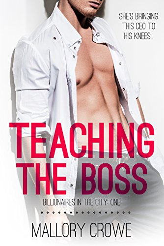 Teaching The Boss (Billionaires in the City Book 1) by [Crowe, Mallory]
