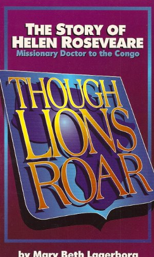 Though Lions Roar: The Story of Helen Roseveare : Missionary Doctor to the Congo (Faith's Adventurers) (Dr Helen Roseveare)