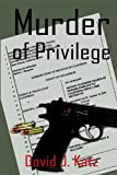 Murder of Privilege, David J. Katz, 1414044720