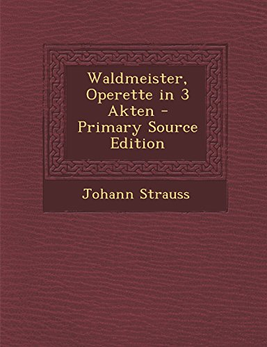 Waldmeister, Operette in 3 Akten - Primary Source Edition  [Strauss, Johann Jr.] (Tapa Blanda)
