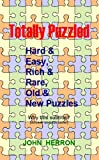 Totally Puzzled : Hard and Easy, Rich and Rare, Old and New Puzzles, Herron, John, 0979836611