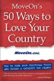 MoveOn's 50 Ways to Love Your Country: How to Find Your Political Voice and Become a Catalyst for Change (Paperback)