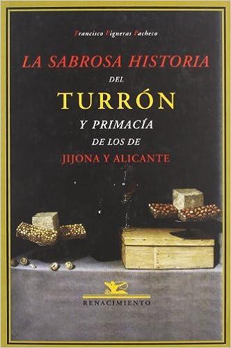 La sabrosa historia del turrón y primacía de los de Jijona y Alicante (Spanish) Paperback