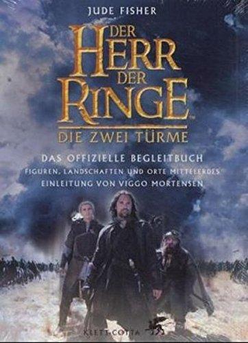 Der Herr der Ringe. Die zwei Trme. Das offizielle Begleitbuch. Figuren, Landschaften und Orte Mittelerdes.
