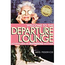 Welcome to the Departure Lounge: Adventures in Mothering Mother