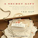 A Secret Gift: How an Act of Kindness Revealed Hidden Lives of the Great Depression | Ted Gup