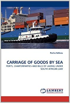 Book CARRIAGE OF GOODS BY SEA: PORTS, CHARTERPARTIES AND BILLS OF LADING UNDER SOUTH AFRICAN LAW