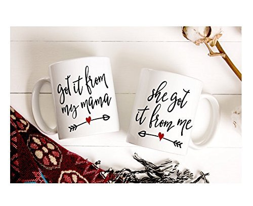 I Got It From My Mama - She Got It From Me - Mother And Daughter Coffee Mugs - Gift For Daughter - Set 2 of Mugs