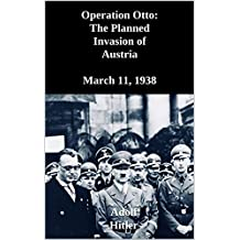 Operation Otto: The Planned Invasion of Austria. March 11, 1938