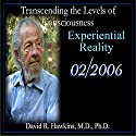 Transcending the Levels of Consciousness Series: Experiential Reality Speech by David R. Hawkins Narrated by David R. Hawkins