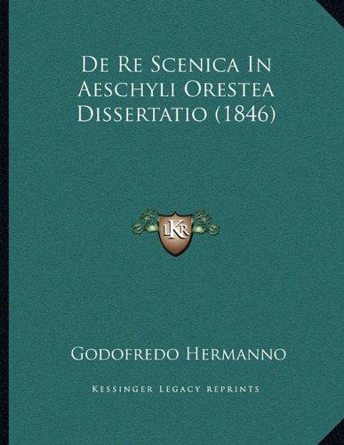 Download De Re Scenica In Aeschyli Orestea Dissertatio (1846) (Latin Edition) PDF