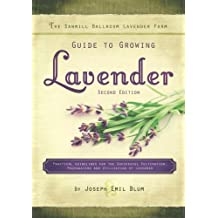 The Sawmill Ballroom Lavender Farm Guide to Growing Lavender, Second Edition.: Practical Guidelines for the Successful Cultivation, Propagation, and Utilization of Lavender