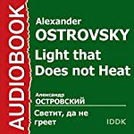 Light That Does Not Heat [Russian Edition] | Alexander Ostrovsky