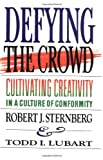 Defying the Crowd, Todd I. Lubart and Robert J. Sternberg, 0743236475