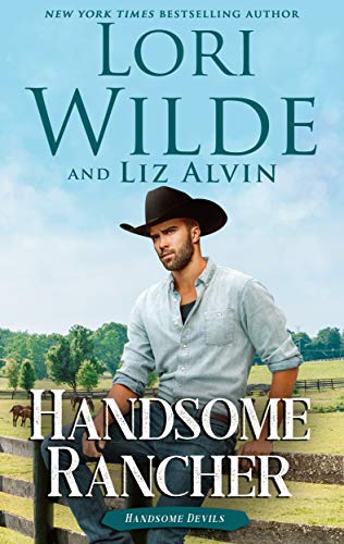 Handsome Rancher (Handsome Devils Book 1) by [Wilde, Lori, Alvin, Liz]